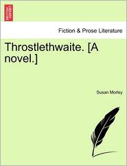 Throstlethwaite. [A Novel.]