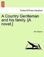 A Country Gentleman and His Family. [A Novel.]
