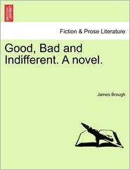 Good, Bad And Indifferent. A Novel.