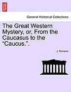 "The Great Western Mystery, Or, from the Caucasus to the ""Caucus.."""