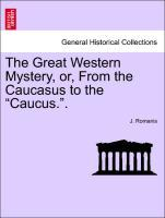 The Great Western Mystery, or, From the Caucasus to the Caucus.. als Taschenbuch von J. Romanis