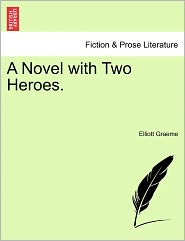 A Novel With Two Heroes. - Elliott Graeme