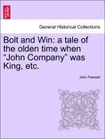 Bolt and Win: a tale of the olden time when John Company was King, etc. als Taschenbuch von John Fawcett - British Library, Historical Print Editions