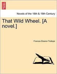 That Wild Wheel. [A Novel.] Vol. III - Frances Eleanor Trollope