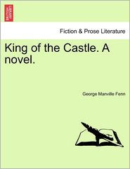 King Of The Castle. A Novel. - George Manville Fenn