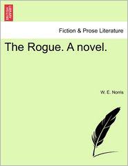 The Rogue. A Novel. - W. E. Norris