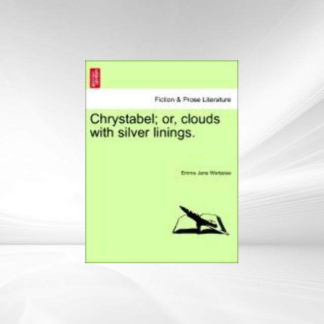 Chrystabel; or, clouds with silver linings. als Taschenbuch von Emma Jane Worboise - British Library, Historical Print Editions