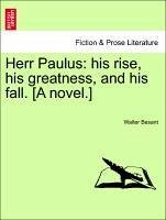 Herr Paulus: his rise, his greatness, and his fall. [A novel.] Vol. I. - Besant, Walter