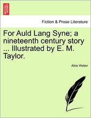For Auld Lang Syne; A Nineteenth Century Story. Illustrated By E.M. Taylor.