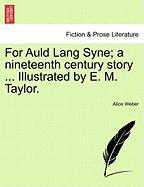 For Auld Lang Syne; A Nineteenth Century Story ... Illustrated by E. M. Taylor.