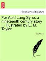 For Auld Lang Syne; a nineteenth century story ... Illustrated by E. M. Taylor. als Taschenbuch von Alice Weber