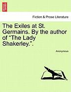 "The Exiles at St. Germains. by the Author of ""The Lady Shakerley.."""
