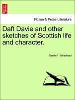 Daft Davie and other sketches of Scottish life and character. - Whitehead, Sarah R.