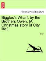Biggles´s Wharf, by the Brothers Owen. [A Christmas story of City life.] als Taschenbuch von Owen