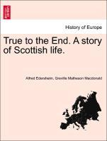True to the End. A story of Scottish life. als Taschenbuch von Alfred Edersheim, Greville Matheson Macdonald - British Library, Historical Print Editions