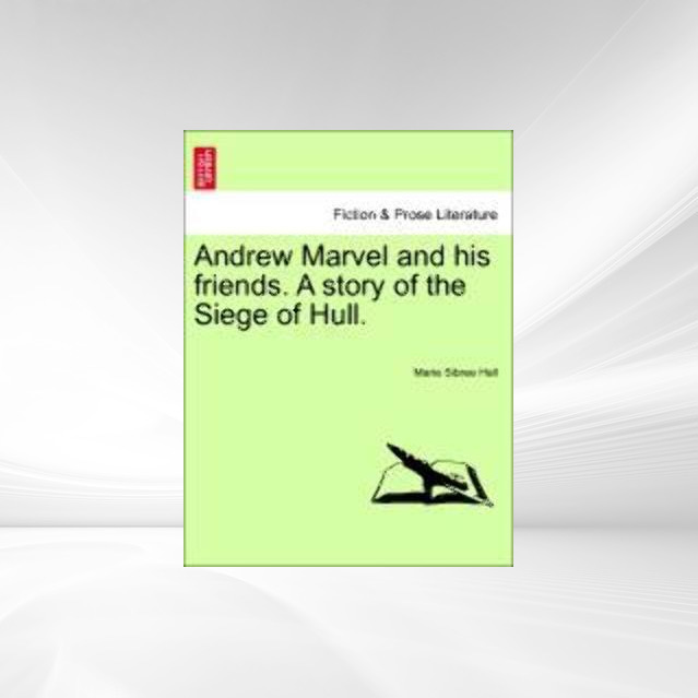 Andrew Marvel and his friends. A story of the Siege of Hull. als Taschenbuch von Marie Sibree Hall - British Library, Historical Print Editions