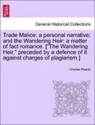 Reade, Charles: Trade Malice: a personal narrative; and the Wandering Heir: a matter of fact romance. [The Wandering Heir, preceded by a defence of it against charges of plagiarism.]