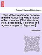 "Trade Malice: A Personal Narrative; And the Wandering Heir: A Matter of Fact Romance. [""The Wandering Heir,"" Preceded by a Defence o"