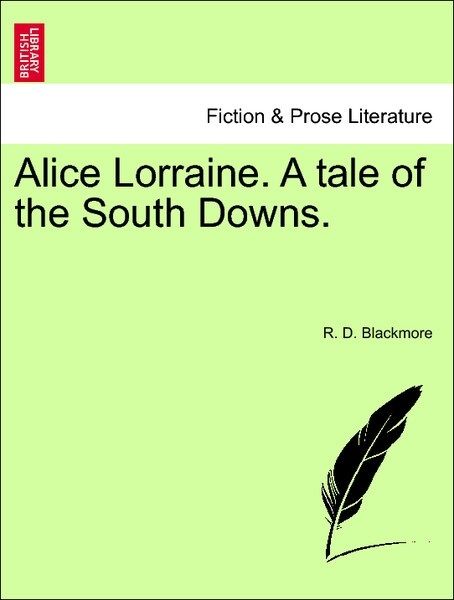 Alice Lorraine. A tale of the South Downs. SIXTH EDITION als Taschenbuch von R. D. Blackmore - British Library, Historical Print Editions