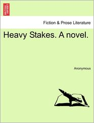 Heavy Stakes. a Novel. - Anonymous