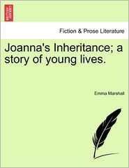 Joanna's Inheritance; A Story Of Young Lives. - Emma Marshall
