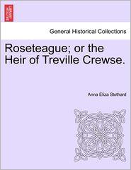 Roseteague; Or The Heir Of Treville Crewse.