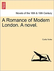A Romance of Modern London. a Novel.