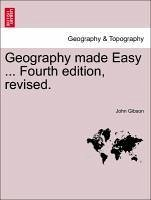 Geography made Easy ... Fourth edition, revised. - Gibson, John