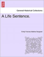 A Life Sentence. - Emily Frances Adeline Sergeant