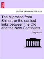 The Migration from Shinar; or the earliest links between the Old and the New Continents. als Taschenbuch von George Palmer
