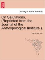 On Salutations. (Reprinted from the Journal of the Anthropological Institute.). als Taschenbuch von Henry Ling Roth