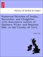 Historical Sketches of Scalby, Burniston, and Cloughton, with descriptive notices of Hayburn Wyke, and Stainton Dale, in the County of York. - Cole, John