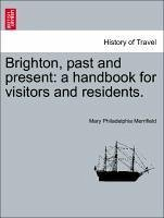 Brighton, past and present: a handbook for visitors and residents. - Merrifield, Mary Philadelphia