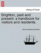 Brighton, Past and Present: A Handbook for Visitors and Residents.