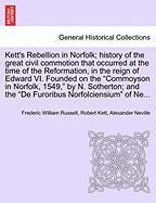 Kett's Rebellion in Norfolk; History of the Great Civil Commotion That Occurred at the Time of the Reformation, in the Reign of Edward VI. Founded on