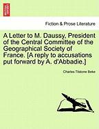 A  Letter to M. Daussy, President of the Central Committee of the Geographical Society of France. [A Reply to Accusations Put Forward by A. D'Abbadie