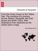 Price, Julius Mendes: From the Arctic Ocean to the Yellow Sea. The narrative of a journey across Siberia, Mongolia, the Gobi desert and North China. With illustrations from sketches by the author [and a map].