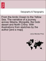 From the Arctic Ocean to the Yellow Sea. The narrative of a journey across Siberia, Mongolia, the Gobi desert and North China. With illustrations ...