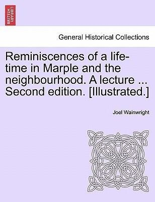 Reminiscences of a life-time in Marple and the neighbourhood. A lecture ... Second edition. [Illustrated.] als Taschenbuch von Joel Wainwright
