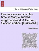 Wainwright, Joel: Reminiscences of a life-time in Marple and the neighbourhood. A lecture ... Second edition. [Illustrated.]