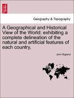 A Geographical and Historical View of the World: exhibiting a complete delineation of the natural and artificial features of each country - Bigland, John
