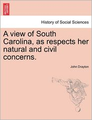 A View Of South Carolina, As Respects Her Natural And Civil Concerns. - John Drayton