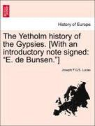 Lucas, Joseph F. G. S.: The Yetholm history of the Gypsies. [With an introductory note signed: E. de Bunsen.]