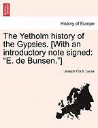 """The Yetholm History of the Gypsies. [With an Introductory Note Signed: """"E. de Bunsen.""""]"""