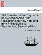 The Traveller's Directory; Or, a Pocket Companion from Philadelphia to New-York and from Philadelphia to Washington. Second Edition.