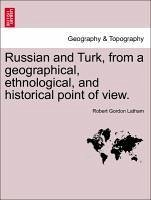 Russian and Turk, from a geographical, ethnological, and historical point of view. - Latham, Robert Gordon