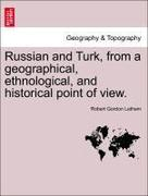 Latham, Robert Gordon: Russian and Turk, from a geographical, ethnological, and historical point of view.