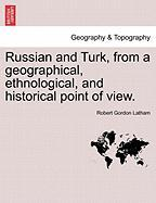 Russian and Turk, from a Geographical, Ethnological, and Historical Point of View.