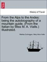 From the Alps to the Andes: Being the Autobiography of a Mountain Guide. (from the Italian by Miss M. A. Vialls.) Illustrated.