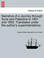 Narrative of a Journey Through Syria and Palestine in 1851 and 1852. Translated Under the Author's Superintendence. Vol. II
